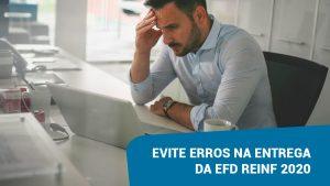 Evite erros na entrega da EFD Reinf 2020
